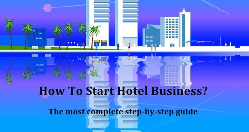1628578348 How To Start Hotel BusinessThe Ultimate Step By Step Guide - Buyer Guide